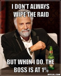 resized_the-most-interesting-man-in-the-world-meme-generator-i-don-t-always-wipe-the-raid-but-when-i-do-the-boss-is-at-1-8c38f0